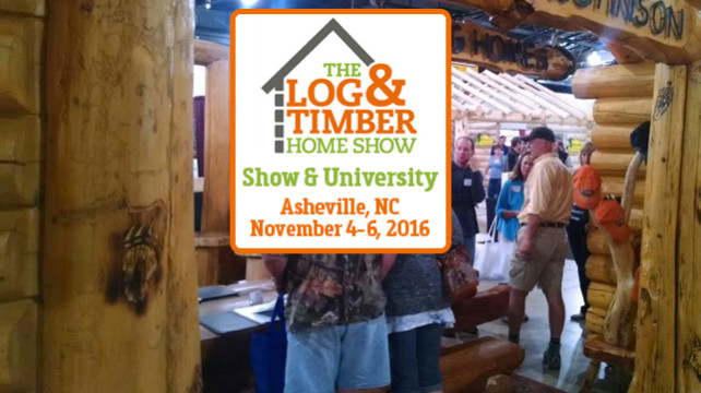 Log & Timber Home Show Asheville November 4-6, 2016