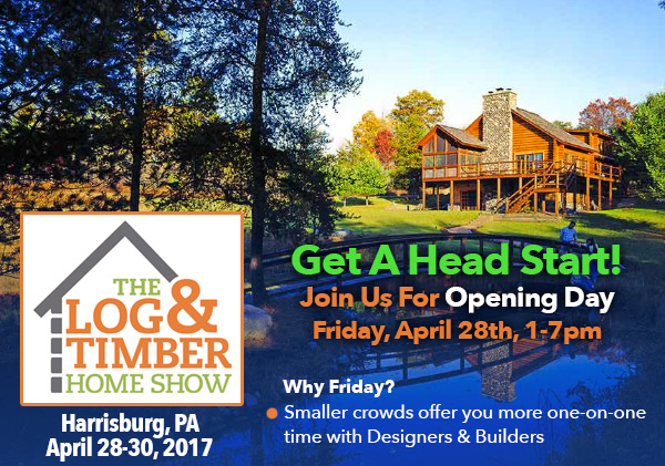 Harrisburg, PA | 2017 | April 28-30 | Opening Day | Log Home Show | Timber Frame Home Show