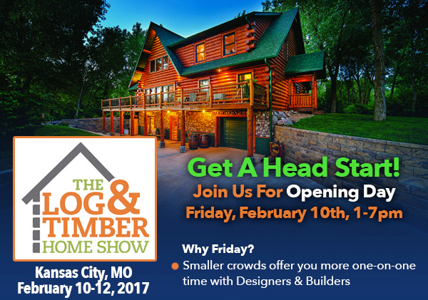 Kansas City, MO | Log & Timber Home Show | Opening Night | Friday February 10, 2017
