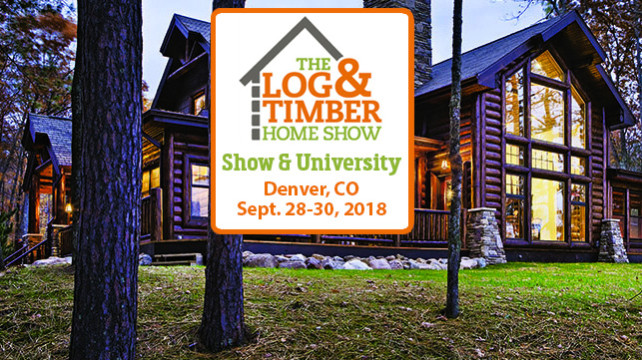 2018 Log & Timber Home Show: Denver, CO (Sept 28-30)