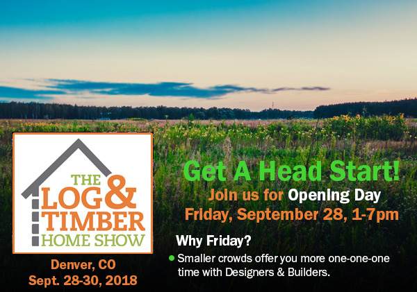 Opening Day | Denver, CO Log & Timber Home Show | September 28-30, 2018
