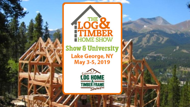 Lake George, NY | Log & Timber Home Show | May 3-5, 2019 | Workshops | Log Home Builders | Timber Frame Home Builders