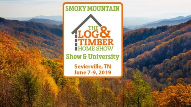 Smoky Mountain Log & Timber Home Show | Sevierville, TN | June 7-9, 2019 | Sevierville Convention Center | Log Home | Timber Frame | Builder | Dealer | Manufacturer