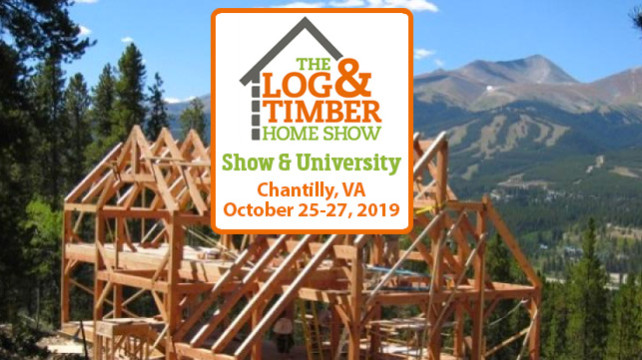 Chantilly, VA | Log & Timber Home Show | October 25-27, 2019 | Dulles Expo Center | Log Home & Timber Frame Builders